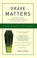 Grave Matters: A Journey Through the Modern Funeral Industry to a Natural Way of