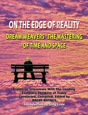 On the Edge of Reality  Dreamweavers : Mastering of Time/Space  by Brent Raynes