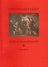 DAWN'S EARLY LIGHT: Cricket in America before 1820 by Martin Wilson (Ltd Ed)