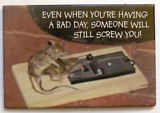 Even when your having a bad day Comical Fridge Magnet