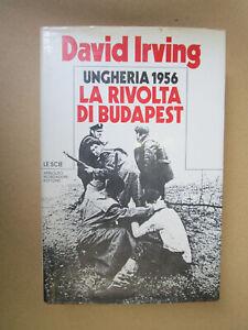 UNGHERIA 1956. LA RIVOLTA DI BUDAPEST - David Irving - 1982