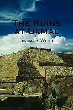 The Ruins at Uxmal by Jeremy S. Wood (2008, Hardcover)