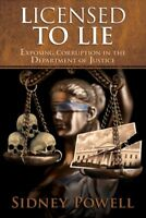 Licensed to Lie : Exposing Corruption in the Department of Justice, Hardcover...