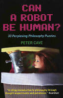 Very Good, Can A Robot be Human?: 33 Perplexing Philosophy Puzzles, Cave, Peter,