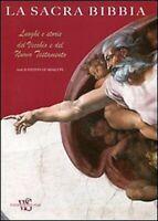 La sacra Bibbia. Luoghi e storie del Vecchio e del Nuovo Testamento Libro