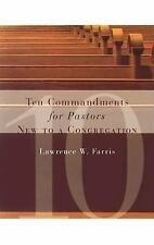 Ten Commandments for Pastors New to a Congregation by Lawrence W. Farris...