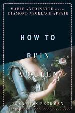 How to Ruin a Queen: Marie Antoinette and the Diamond Necklace Affair by Beckma