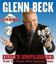 Idiots Unplugged: Truth for Those Who Care to Listen by Glenn Beck (2010, CD)