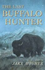 The Last Buffalo Hunter by Jake Mosher (2001, Paperback) 307pages, nearly new