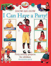 I Can Have a Party!: Party Activity Projects for Children (Show-me-how), Smith,