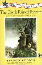 The Day It Rained Forever : A Story of the Johnstown Flood by Virginia T. Gross