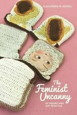 Feminist Uncanny in Theory and Art Practice: By Kokoli, Alexandra M.