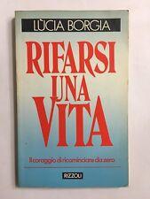 70247 Lucia Borgia - Rifarsi una vita - Rizzoli 1987