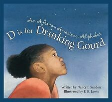 D Is for Drinking Gourd: An African American Alphabet (A...Alphabet) by Nancy I