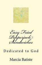 Easy Fried Pepperjack Sandwiches : Dedicated to God by Marcia Batiste (2014,...