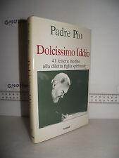 LIBRO Padre Pio da Pietrelcina DOLCISSIMO IDDIO 41 lettere inedite 1^rist.'94☺