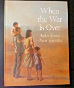 WHEN THE WAR IS OVER By Jackie French/Anne Spudvilas HC – A Deeply Moving Book