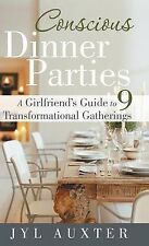 Conscious Dinner Parties: A Girlfriend's Guide to 9 Transformational Gatherings