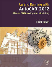 Up and Running with AutoCAD 2012, Second Edition: 2D and 3D Drawing and Modeling