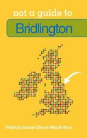 Not a Guide to: Bridlington by Dixon MacArthur, Patricia Susan Book The Cheap