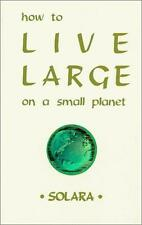 How to Live Large on a Small Planet