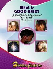 What Is GOOD HAIR? : A Simplified Trichology Manual by Dave Ray (2016,...