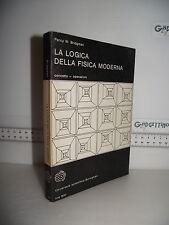 LIBRO Percy W.Bridgman LA LOGICA DELLA FISICA MODERNA ed.1965 modificata☺