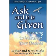 Ask and It Is Given: Learning to Manifest Your Desires by Esther Hicks, Jerry H