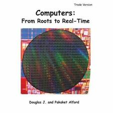 Computers: from Roots to Real-Time - Trade Version by Douglas Alford and...