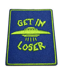 Get In Loser UFO Embroidered Patch Iron/Sew-On Applique X-Files Cryptid Mystery