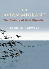 The Avian Migrant: The Biology of Bird Migration by John H. Rappole (Hardback, 2