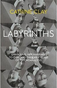 Labyrinths: Emma Jung, Her Marriage to Carl and the Early Years of Psychoanalysi