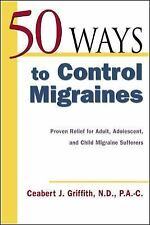 G, 50 Ways to Control Migraines : Proven Relief for Adult, Adolescent, and Child