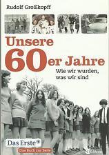 UNSERE 60er JAHRE Wie wir wurden, was wir sind von Rudolf Grosskopff