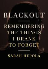 Blackout: Remembering the Things I Drank to Forget by Hepola, Sarah