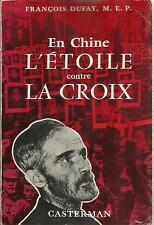 FRANCOIS DUFAY EN CHINE L'ETOILE CONTRE LA CROIX