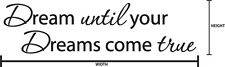 DREAM UNTIL YOUR DREAMS COME TRUE - Insprational Quote Vinyl Wall Decal Sticker