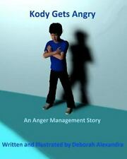 Kody Gets Angry : An Anger Management Story by Deborah Alexandra (2012,...