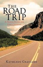 The Road Trip : A Travel Guide for Life's Journey by Kathleen Graviano (2011,...