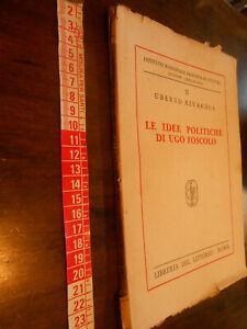 LIBRO:LE IDEE POLITICHE DI UGO FOSCOLO RIVAROLA 1929 FASCISMO