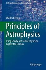 Undergraduate Lecture Notes in Physics: Principles of Astrophysics : Using...