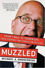 Muzzled: From T-Ball to Terrorism-True Stories That Should Be Fiction by Michael