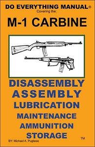 M1 CARBINE DO EVERYTHING MANUAL  ASSEMBLY DISASSEMBLY MAINTENANCE CARE BOOK  NEW