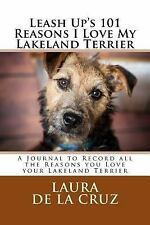 Leash up's 101 Reasons I Love My Lakeland Terrier : A Journal to Record All.