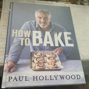 How To Bake - Paul Hollywood Book. Hardback.