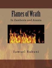 Flames of Wrath : In Zambesia and Azania by Samuel Rukuni (2016, Paperback,...