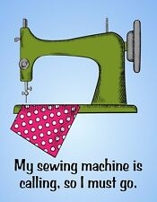 METAL FRIDGE MAGNET Sewing Machine Calling I Must Go Family Friend Humor Funny