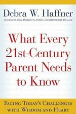 What Every 21st-Century Parent Needs to Know : Facing Today's Challenges with...