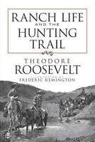 RANCH LIFE AND THE HUNTING TRAIL - ROOSEVELT, THEODORE/ REMINGTON, FREDERIC (ILT