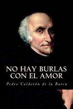 No Hay Burlas con el Amor by Pedro Calderón de la Barca (2016, Paperback)